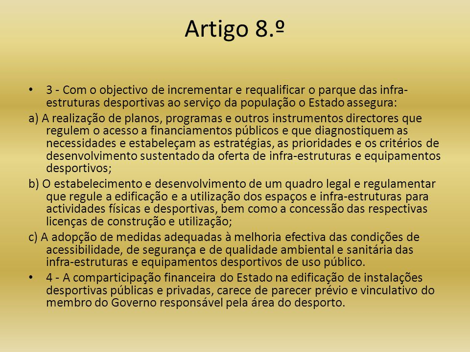 Artigo 8.º 3 - Com o objectivo de incrementar e requalificar o parque das infra-estruturas desportivas ao serviço da população o Estado assegura: