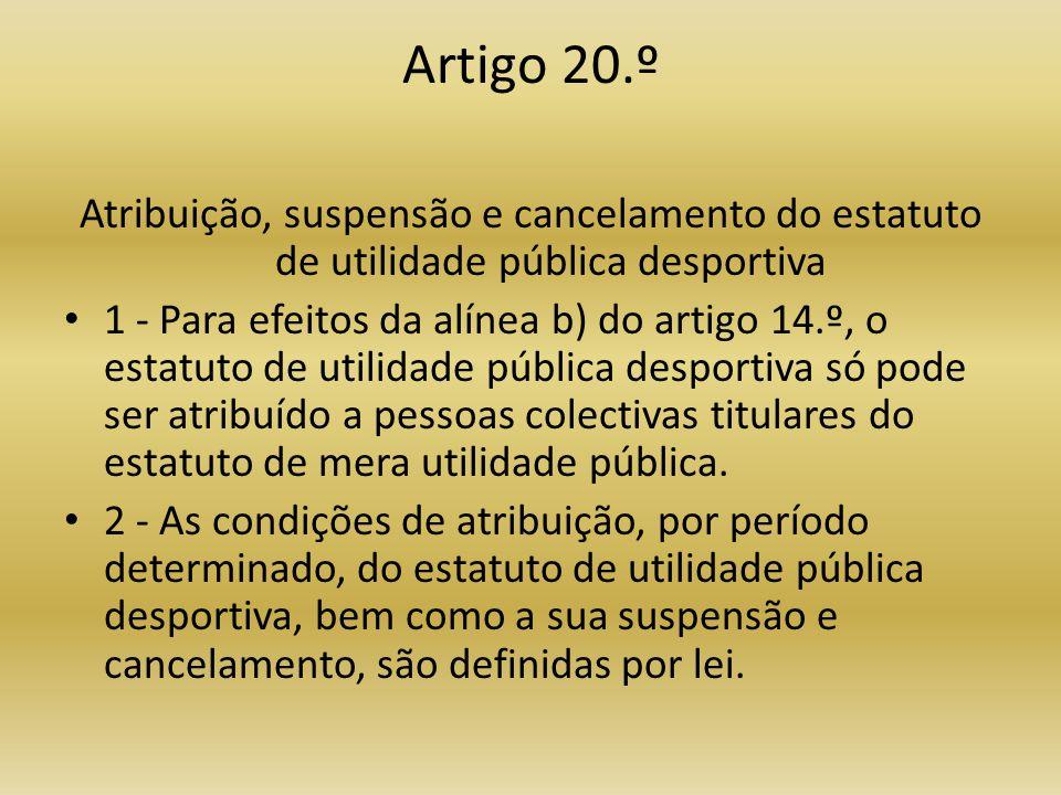 Artigo 20.º Atribuição, suspensão e cancelamento do estatuto de utilidade pública desportiva.