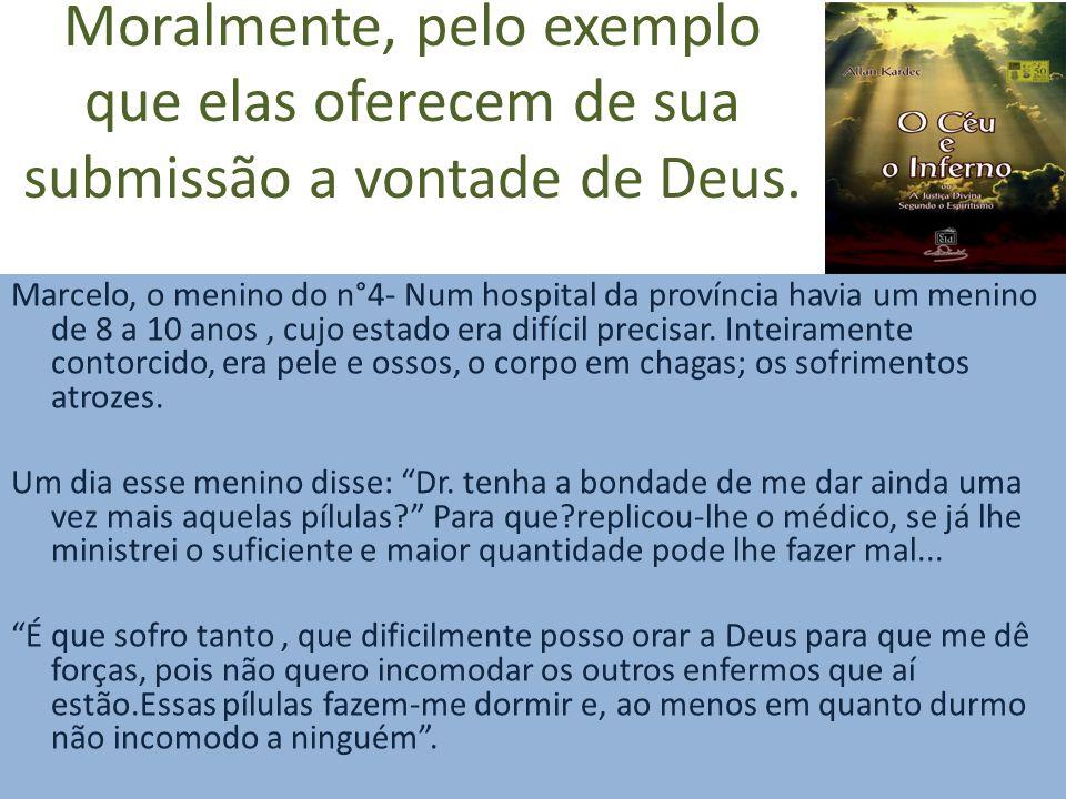 Moralmente, pelo exemplo que elas oferecem de sua submissão a vontade de Deus.