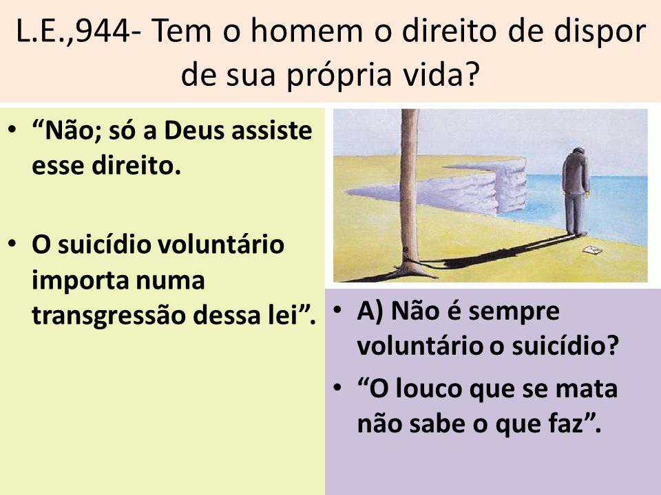 L.E.,944- Tem o homem o direito de dispor de sua própria vida