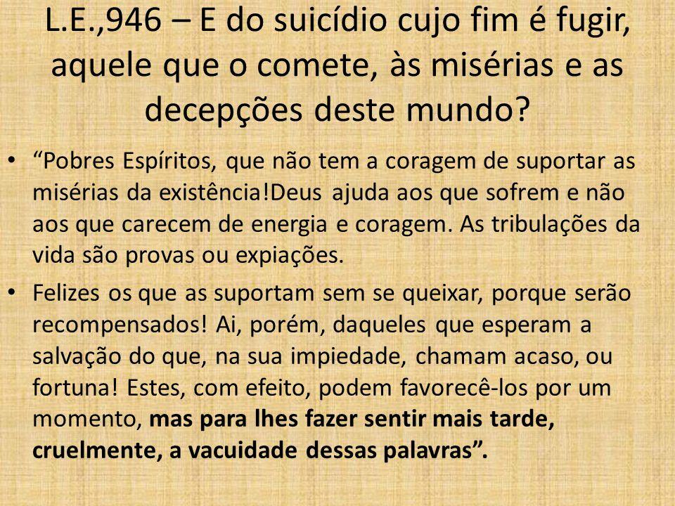 L.E.,946 – E do suicídio cujo fim é fugir, aquele que o comete, às misérias e as decepções deste mundo