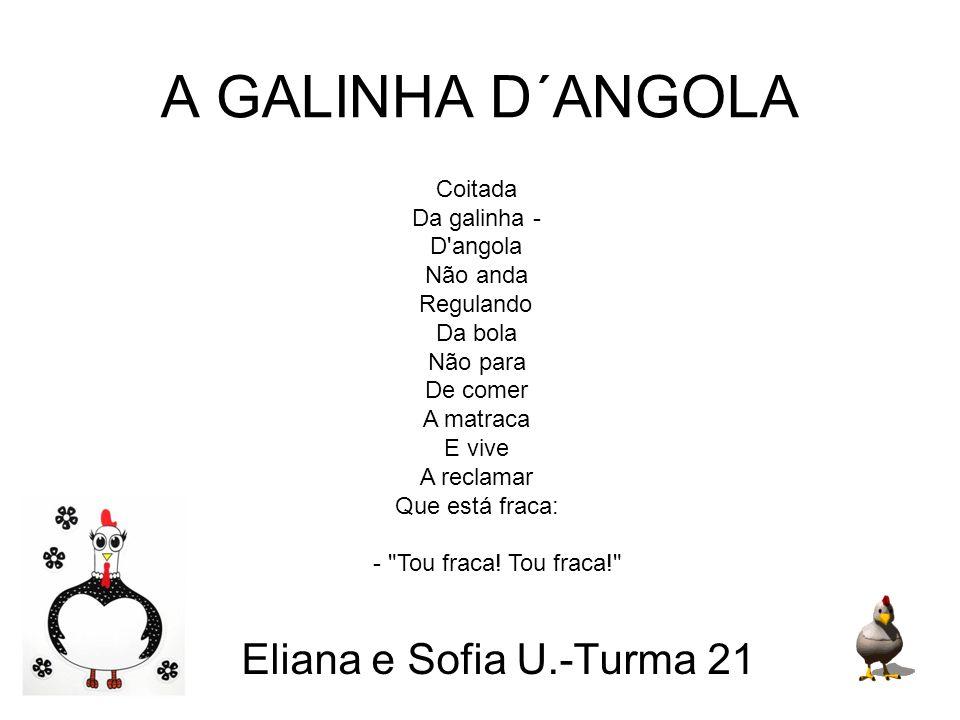 A GALINHA D´ANGOLA Eliana e Sofia U.-Turma 21