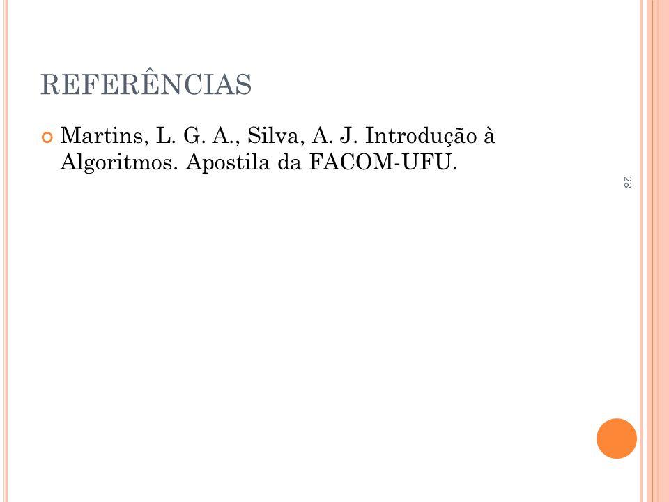 REFERÊNCIAS Martins, L. G. A., Silva, A. J. Introdução à Algoritmos. Apostila da FACOM-UFU.