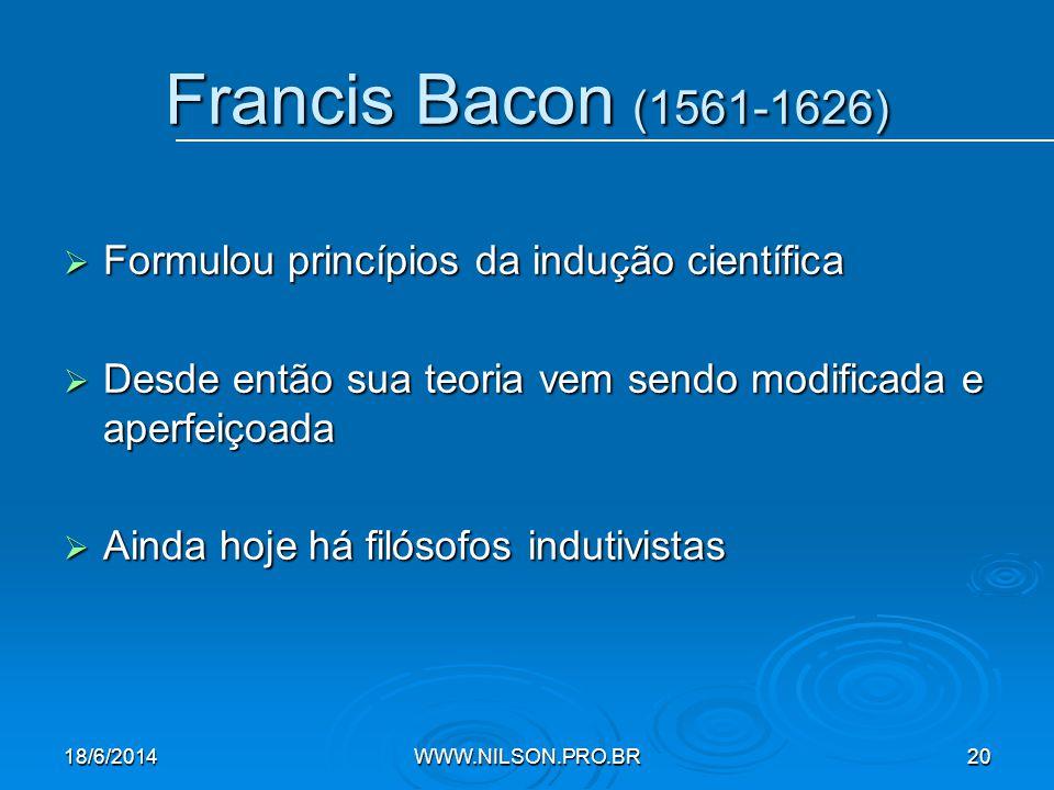 Francis Bacon (1561-1626) Formulou princípios da indução científica