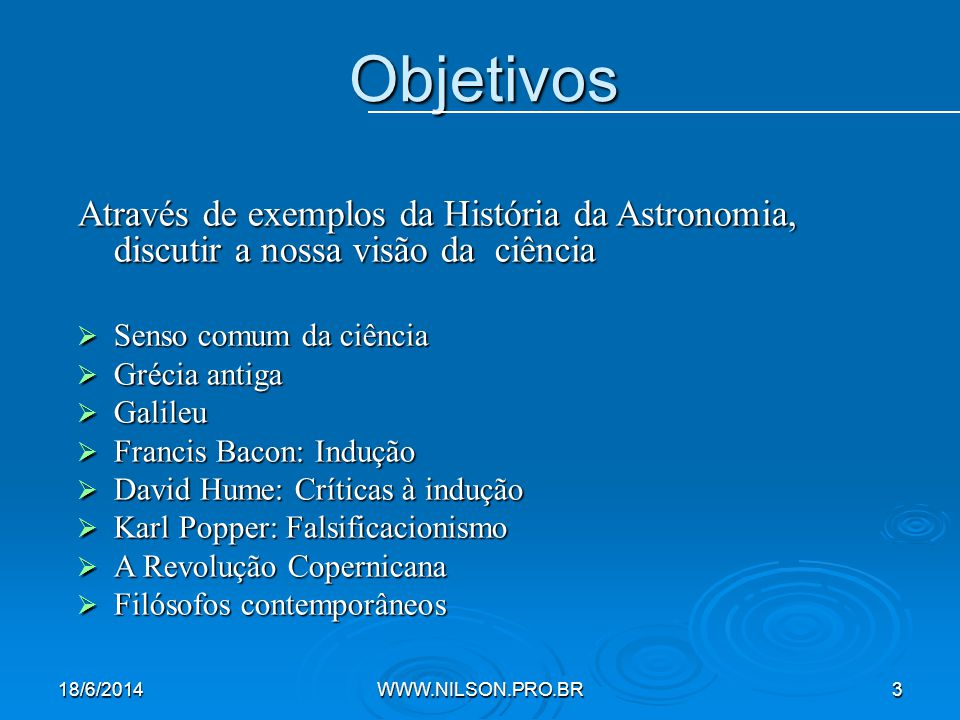 Objetivos Através de exemplos da História da Astronomia, discutir a nossa visão da ciência. Senso comum da ciência.
