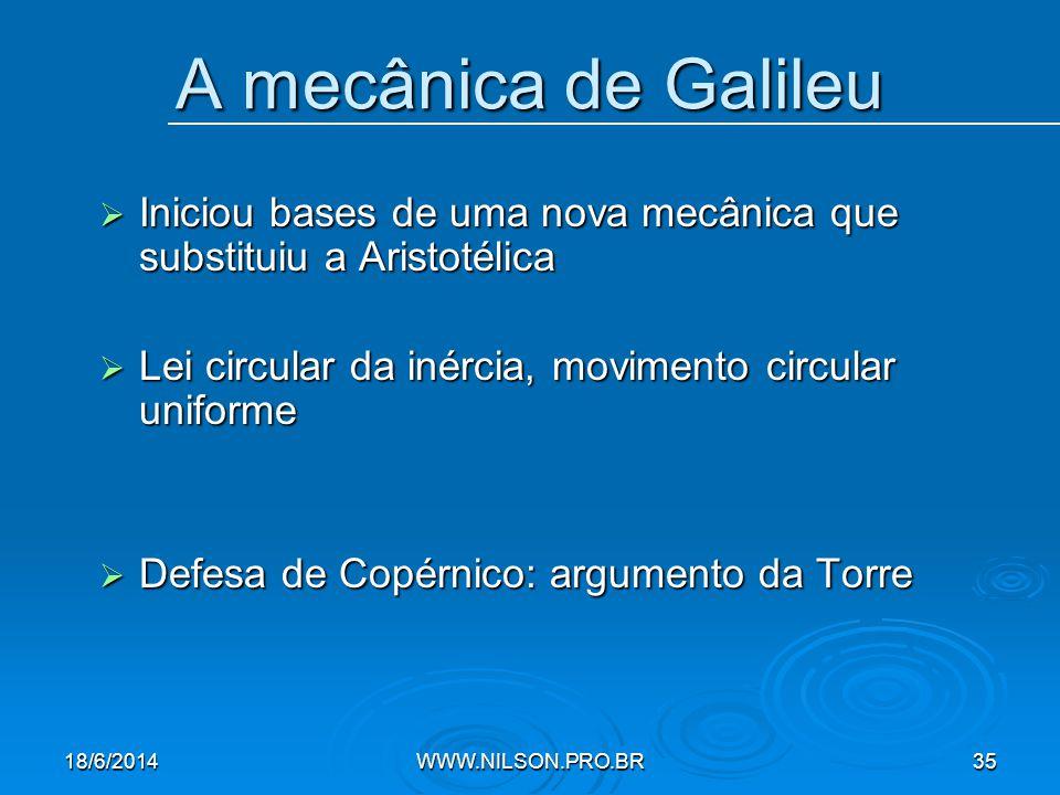 A mecânica de Galileu Iniciou bases de uma nova mecânica que substituiu a Aristotélica. Lei circular da inércia, movimento circular uniforme.
