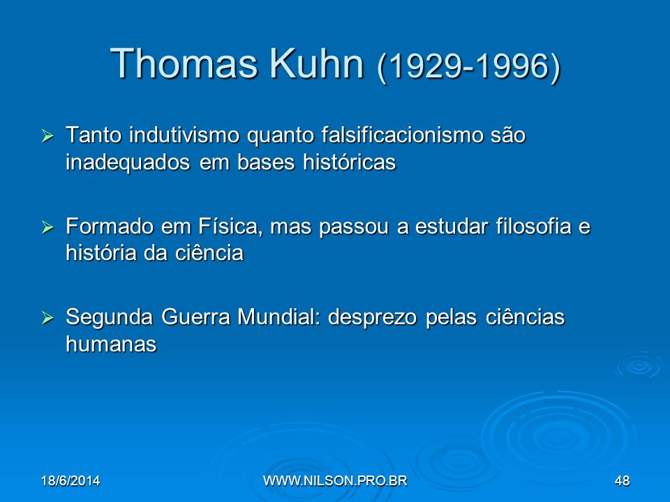 Thomas Kuhn (1929-1996) Tanto indutivismo quanto falsificacionismo são inadequados em bases históricas.