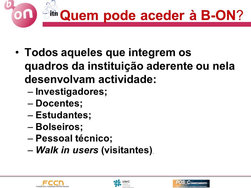 Quem pode aceder à B-ON Todos aqueles que integrem os quadros da instituição aderente ou nela desenvolvam actividade: