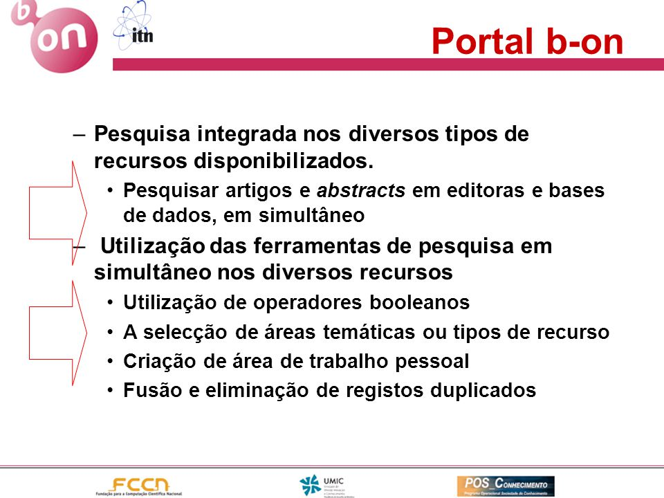 Portal b-on Pesquisa integrada nos diversos tipos de recursos disponibilizados.
