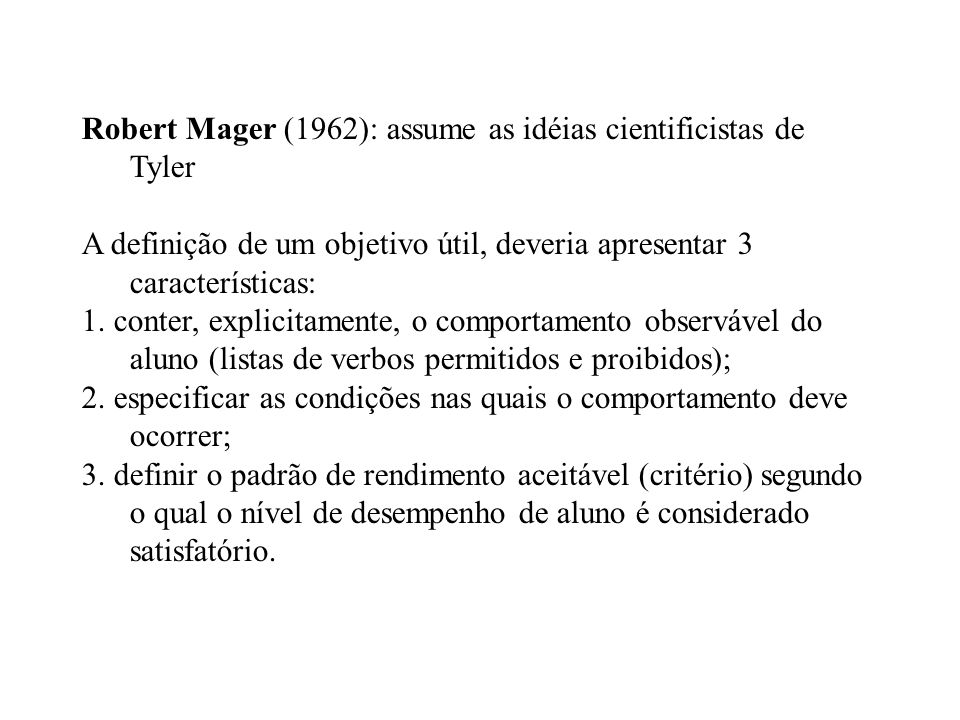 Robert Mager (1962): assume as idéias cientificistas de Tyler