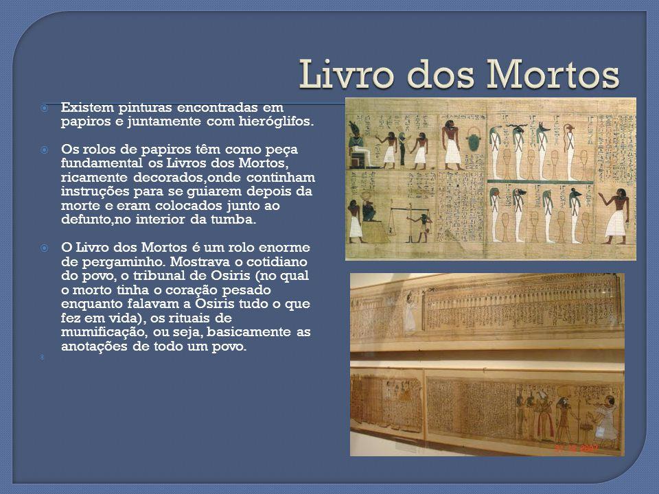 Livro dos Mortos Existem pinturas encontradas em papiros e juntamente com hieróglifos.
