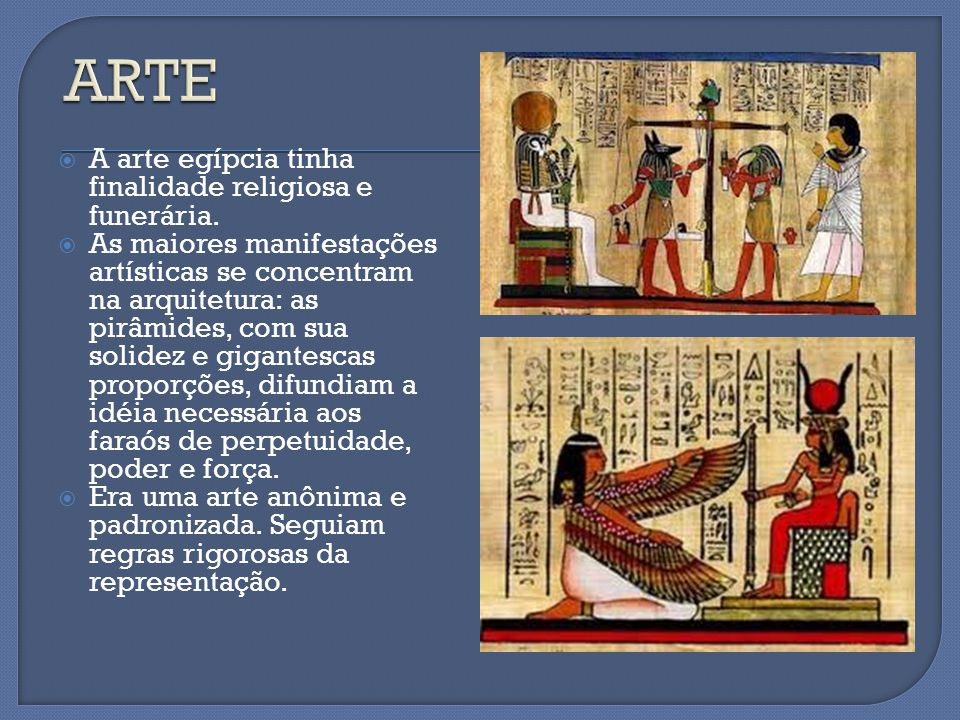 ARTE A arte egípcia tinha finalidade religiosa e funerária.