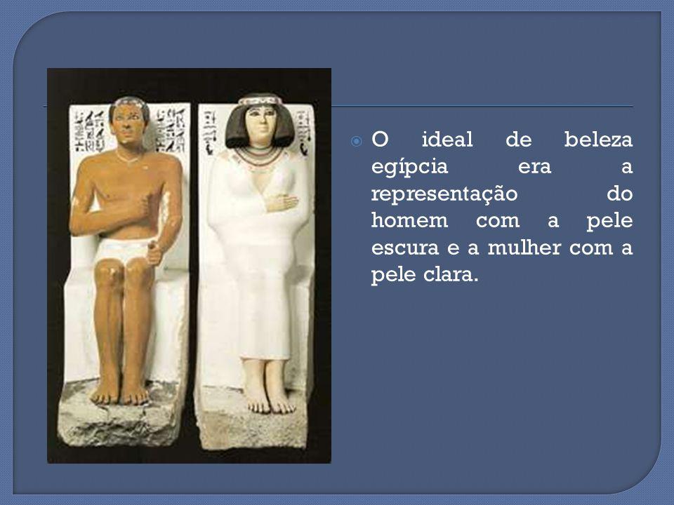 O ideal de beleza egípcia era a representação do homem com a pele escura e a mulher com a pele clara.