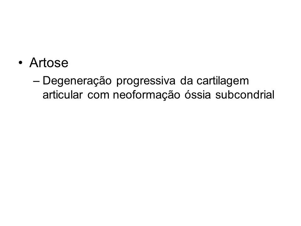 Artose Degeneração progressiva da cartilagem articular com neoformação óssia subcondrial