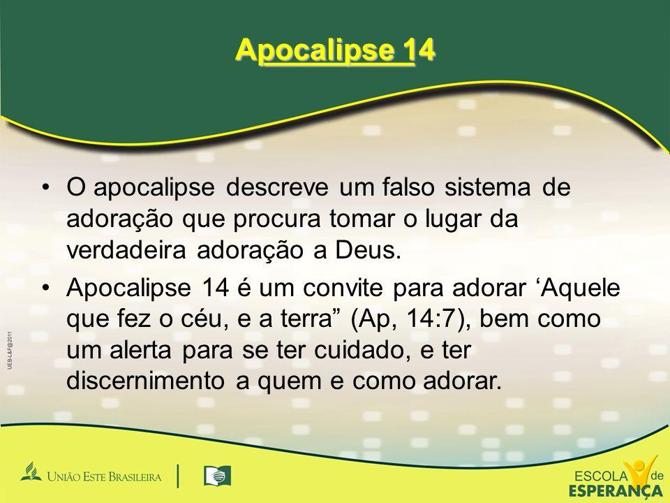 _________ Apocalipse 14. O apocalipse descreve um falso sistema de adoração que procura tomar o lugar da verdadeira adoração a Deus.