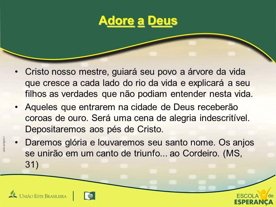 ____ _ ___ Adore a Deus.