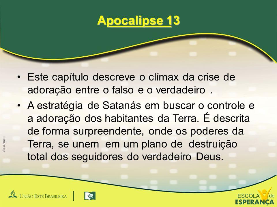 _________ Apocalipse 13. Este capítulo descreve o clímax da crise de adoração entre o falso e o verdadeiro .