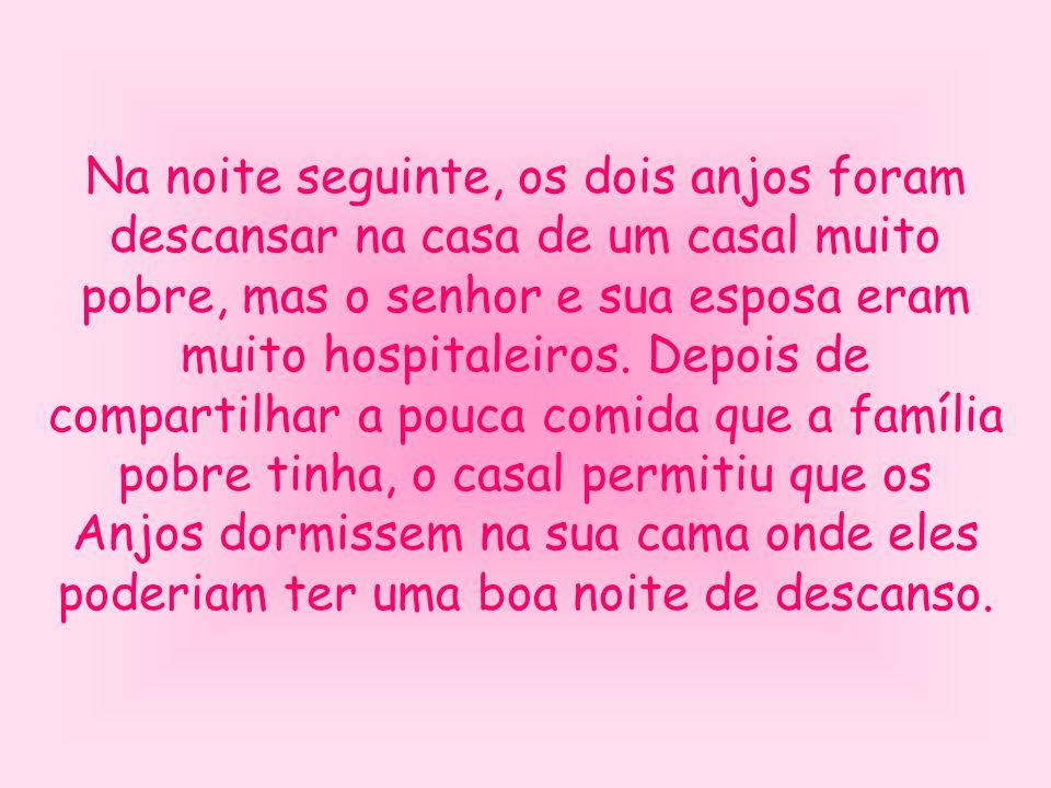 Na noite seguinte, os dois anjos foram descansar na casa de um casal muito pobre, mas o senhor e sua esposa eram muito hospitaleiros.