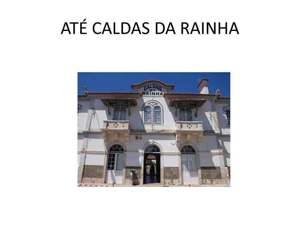 ATÉ CALDAS DA RAINHA