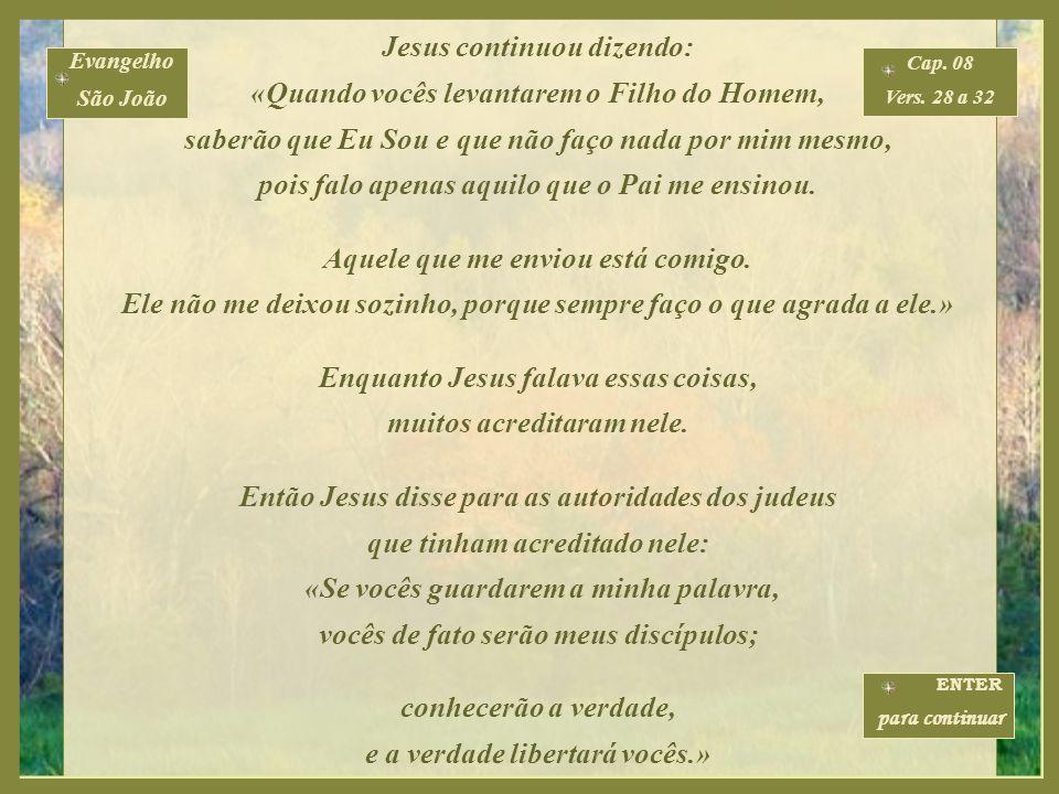 Jesus continuou dizendo: «Quando vocês levantarem o Filho do Homem,