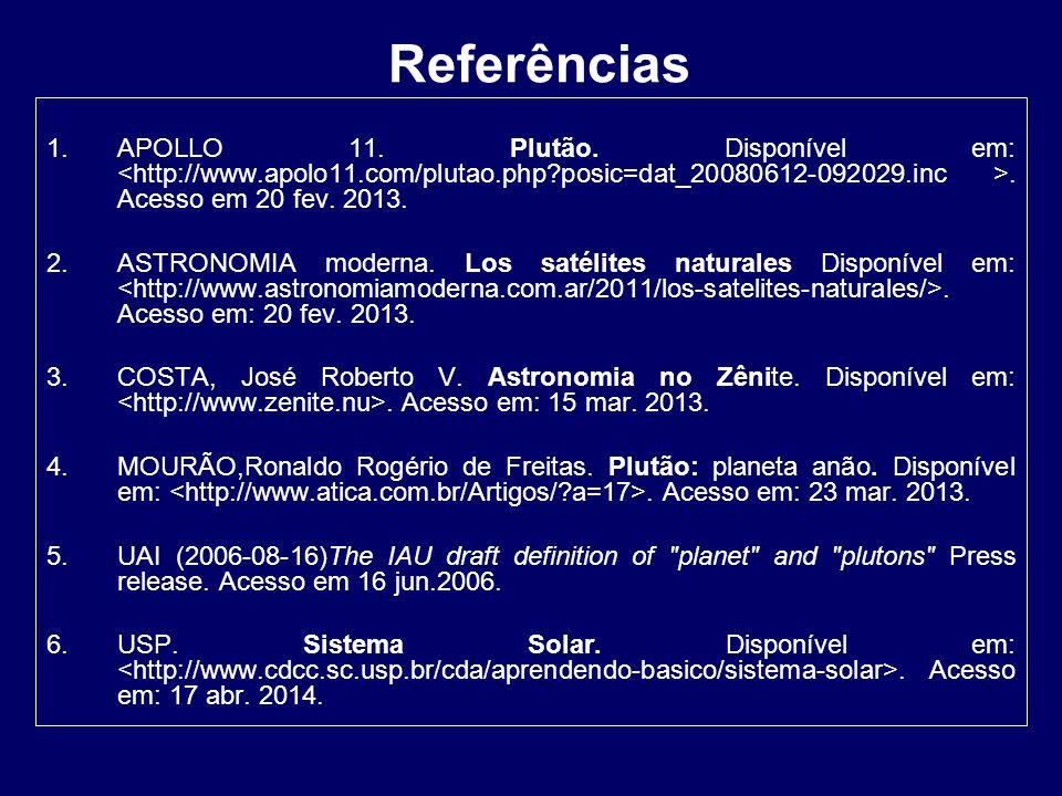 Referências APOLLO 11. Plutão. Disponível em: <http://www.apolo11.com/plutao.php posic=dat_20080612-092029.inc >. Acesso em 20 fev. 2013.