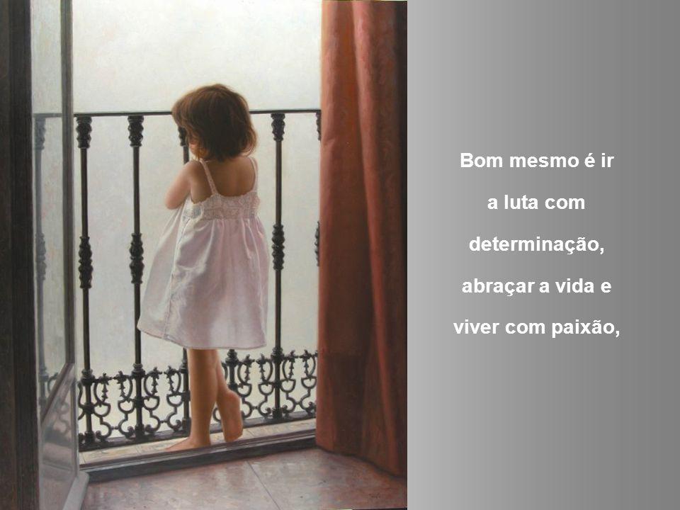 a luta com determinação, abraçar a vida e viver com paixão,