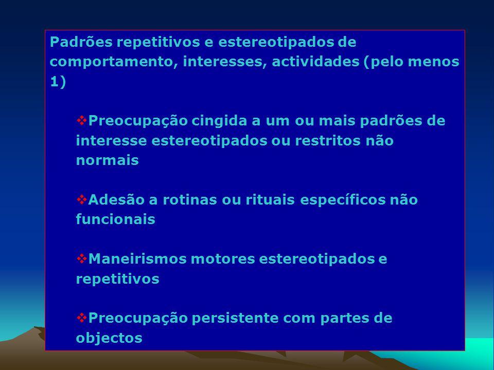 Padrões repetitivos e estereotipados de comportamento, interesses, actividades (pelo menos 1)