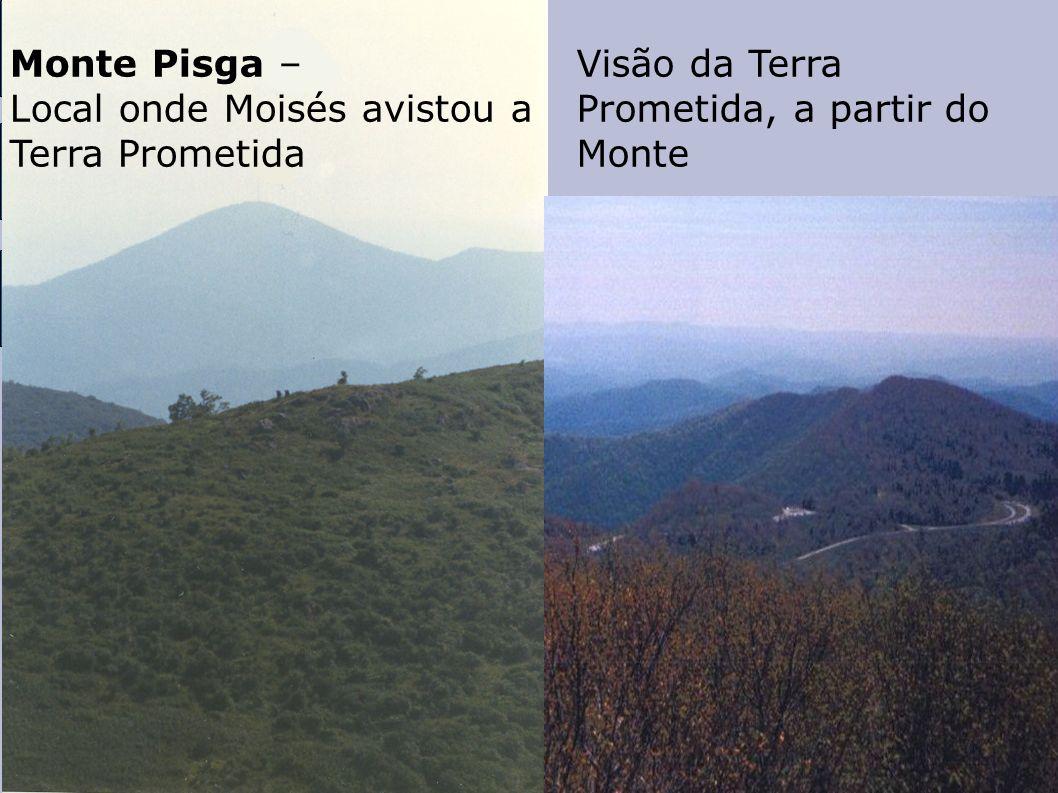 Monte Pisga –Local onde Moisés avistou a Terra Prometida.