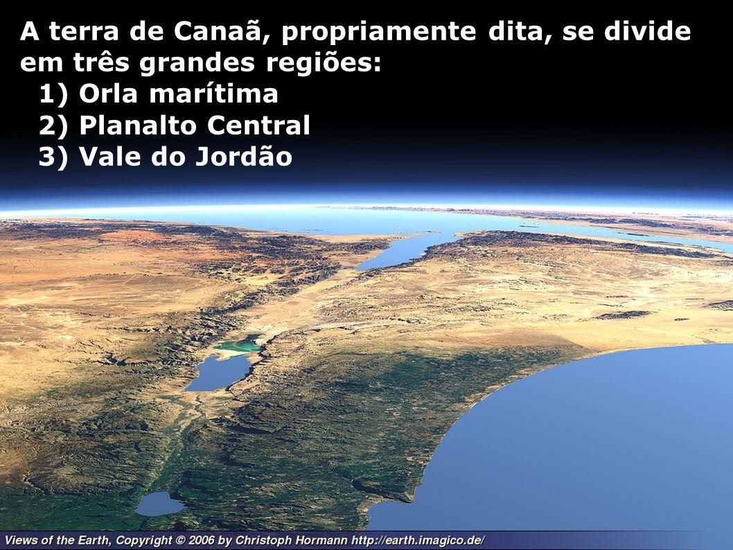 A terra de Canaã, propriamente dita, se divide em três grandes regiões: