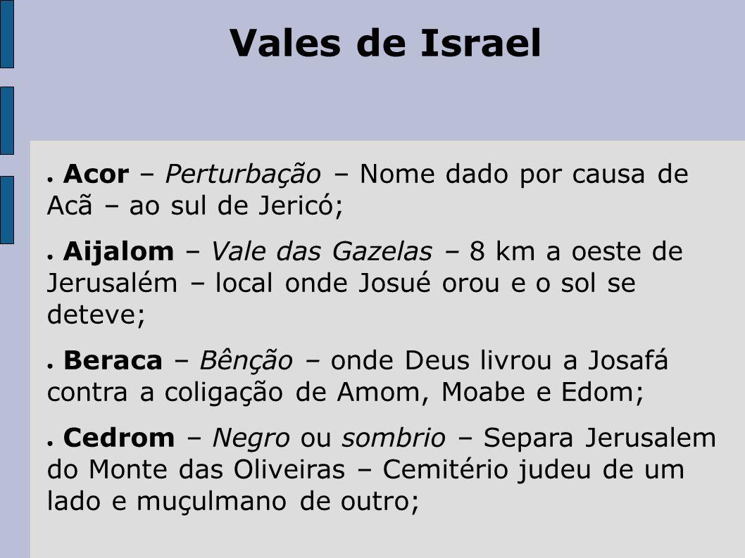 Vales de Israel Acor – Perturbação – Nome dado por causa de Acã – ao sul de Jericó;