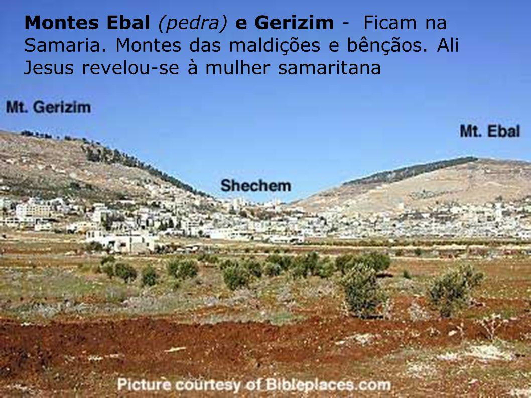 Montes Ebal (pedra) e Gerizim - Ficam na Samaria