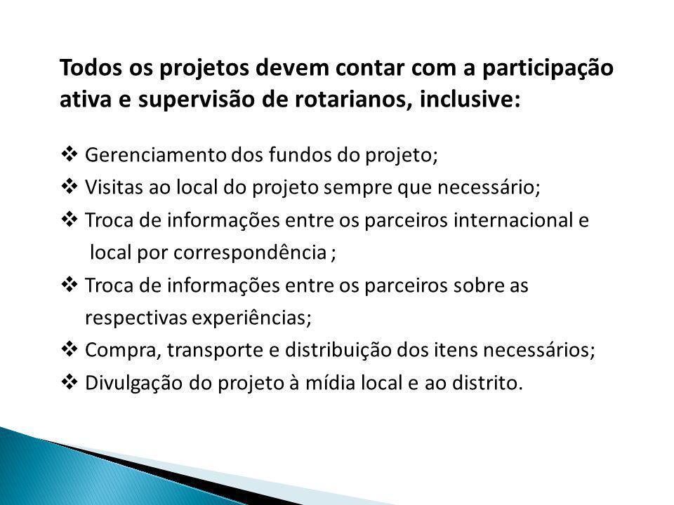 Todos os projetos devem contar com a participação ativa e supervisão de rotarianos, inclusive: