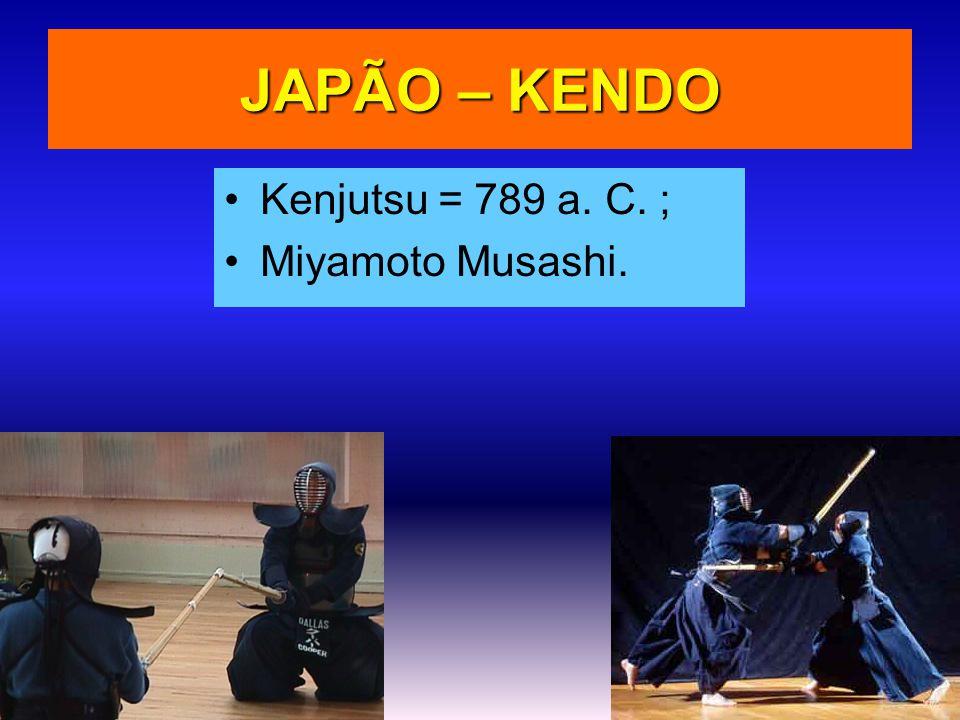 JAPÃO – KENDO Kenjutsu = 789 a. C. ; Miyamoto Musashi.