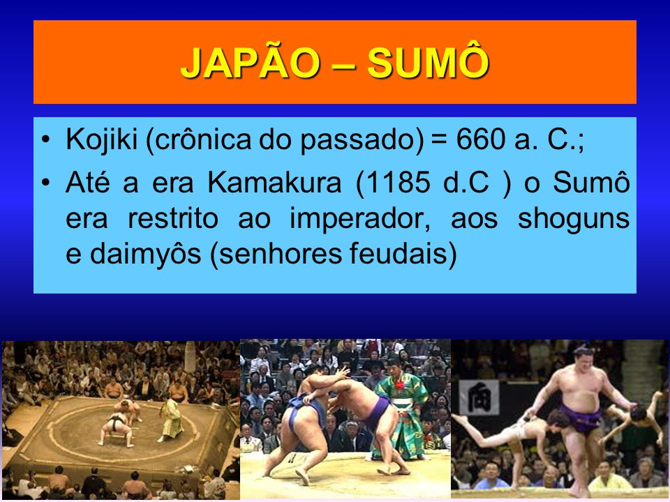 JAPÃO – SUMÔ Kojiki (crônica do passado) = 660 a. C.;
