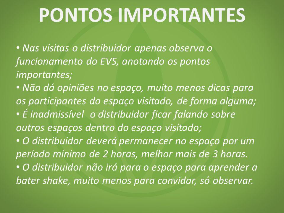 PONTOS IMPORTANTES Nas visitas o distribuidor apenas observa o funcionamento do EVS, anotando os pontos importantes;