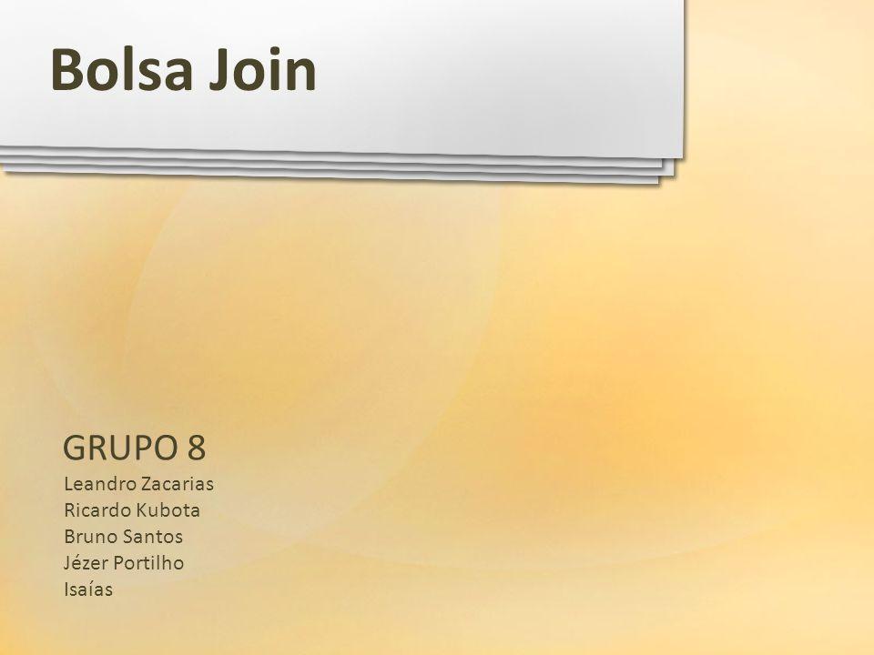 Bolsa Join GRUPO 8 Leandro Zacarias Ricardo Kubota Bruno Santos