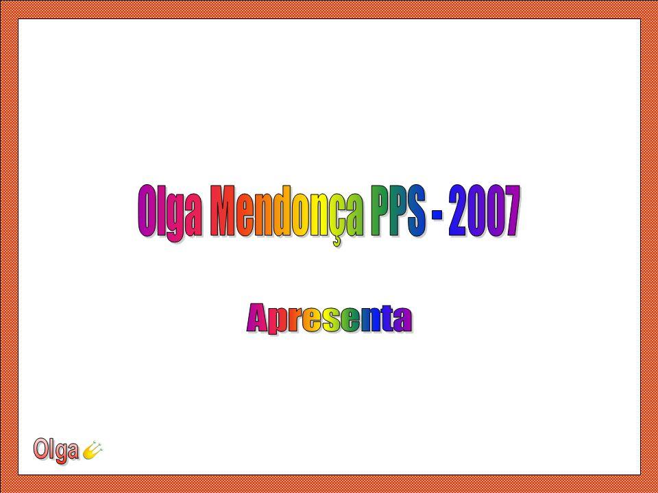 Olga Mendonça PPS - 2007 Apresenta Olga