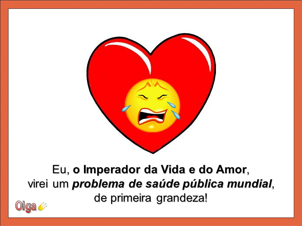 Eu, o Imperador da Vida e do Amor,