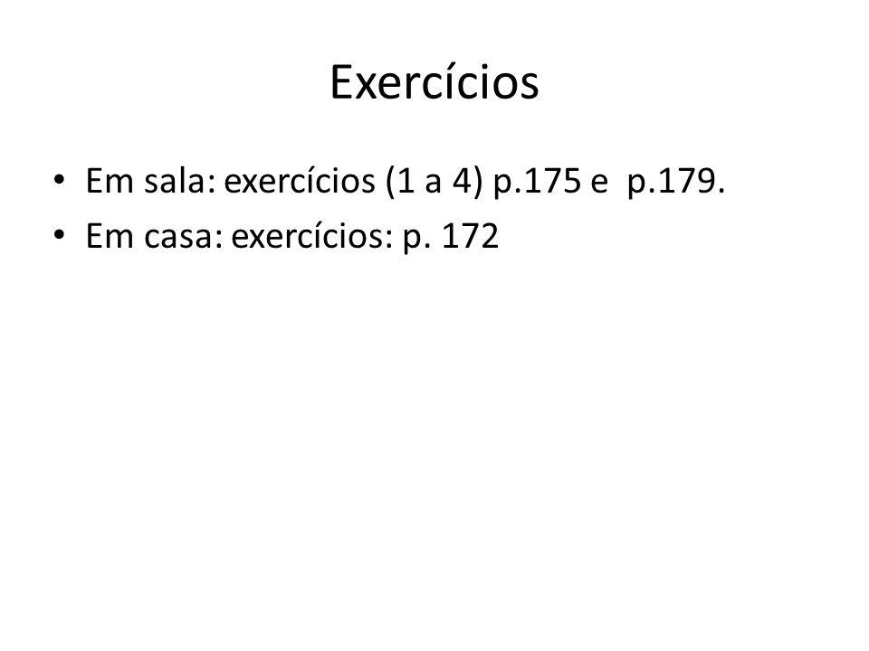 Exercícios Em sala: exercícios (1 a 4) p.175 e p.179.