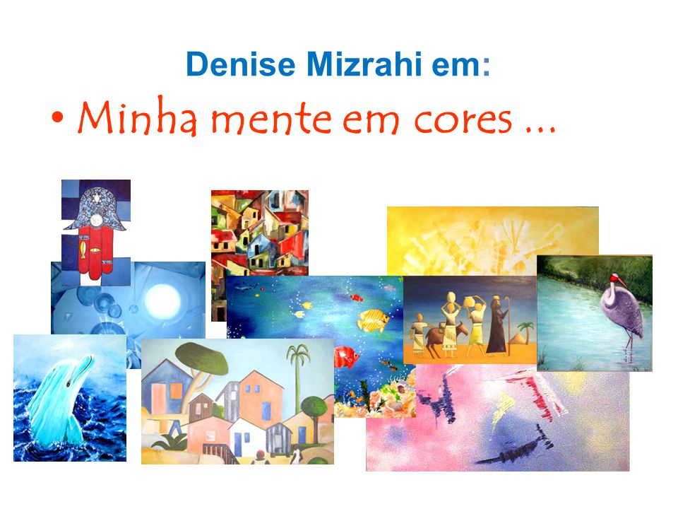 Denise Mizrahi em: Minha mente em cores ...