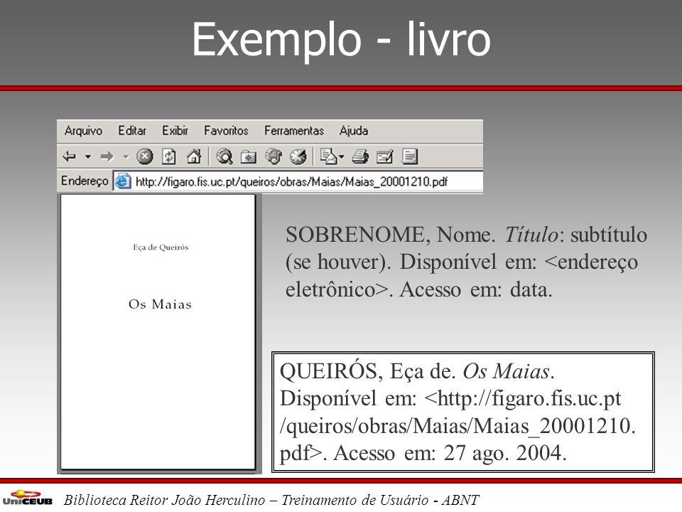 Exemplo - livro SOBRENOME, Nome. Título: subtítulo (se houver). Disponível em: <endereço eletrônico>. Acesso em: data.