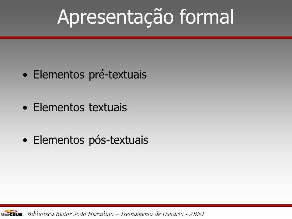 Apresentação formal Elementos pré-textuais Elementos textuais