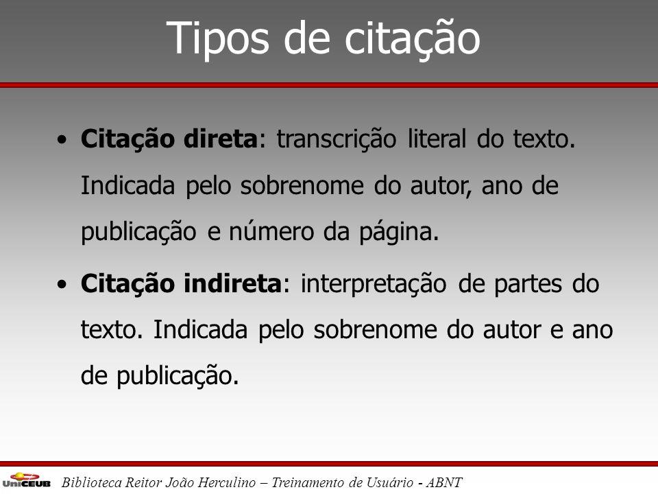 Tipos de citação Citação direta: transcrição literal do texto. Indicada pelo sobrenome do autor, ano de publicação e número da página.
