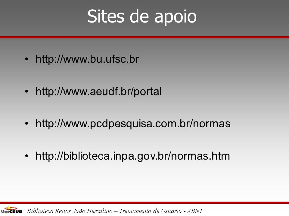 Sites de apoio http://www.bu.ufsc.br http://www.aeudf.br/portal