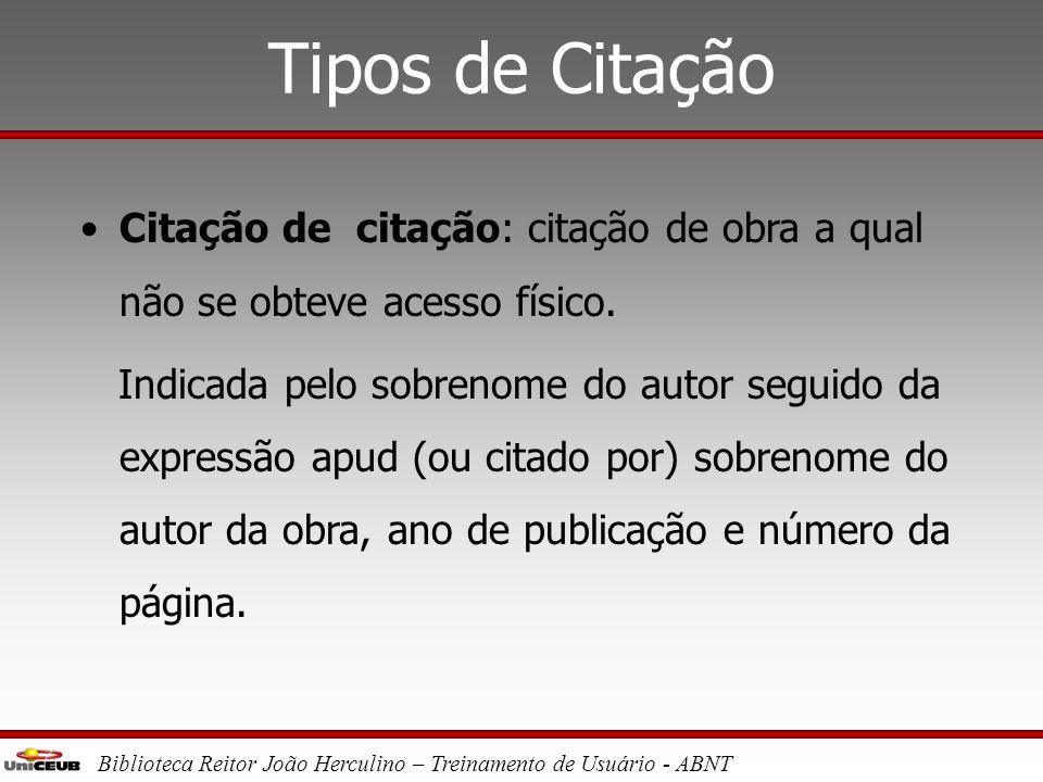 Tipos de Citação Citação de citação: citação de obra a qual não se obteve acesso físico.