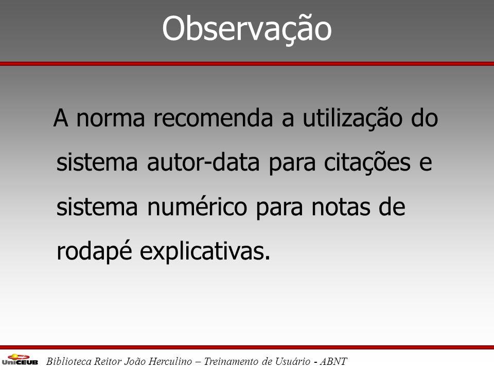 Observação A norma recomenda a utilização do sistema autor-data para citações e sistema numérico para notas de rodapé explicativas.