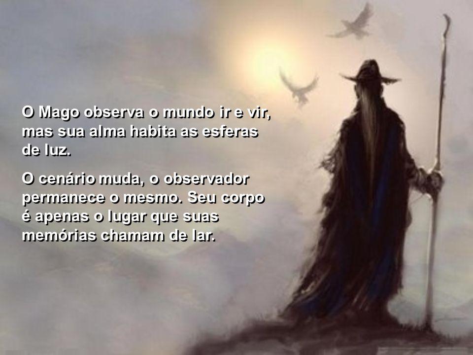 O Mago observa o mundo ir e vir, mas sua alma habita as esferas de luz.