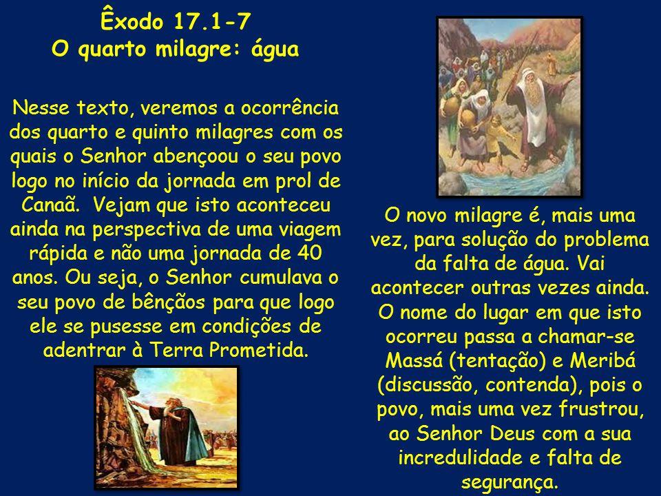 Êxodo 17.1-7 O quarto milagre: água