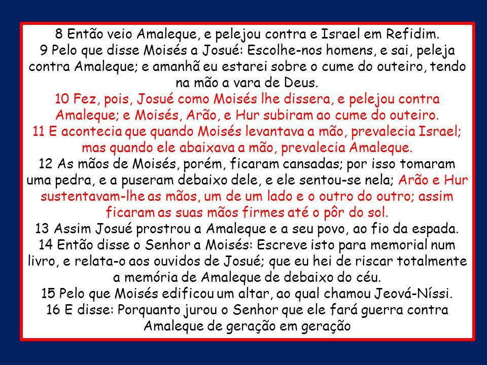 8 Então veio Amaleque, e pelejou contra e Israel em Refidim