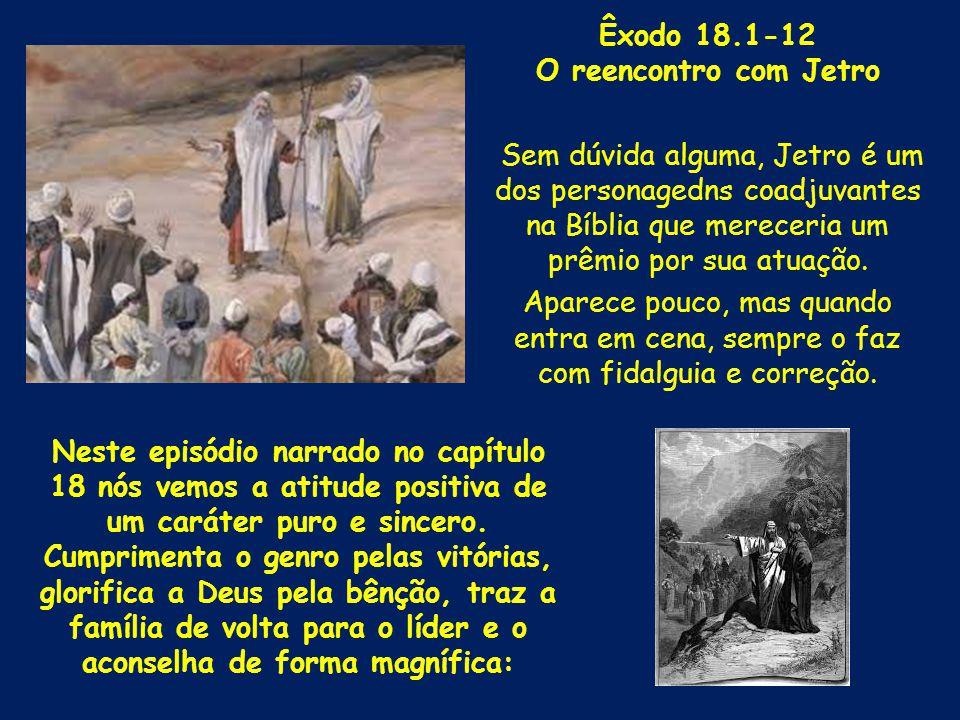 Êxodo 18.1-12 O reencontro com Jetro. Sem dúvida alguma, Jetro é um dos personagedns coadjuvantes na Bíblia que mereceria um prêmio por sua atuação.